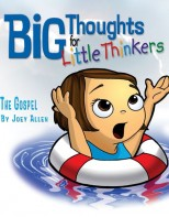 Big Thoughts for Little Thinkers: The Gospe - Biblical Beginnings for Preschoolers
